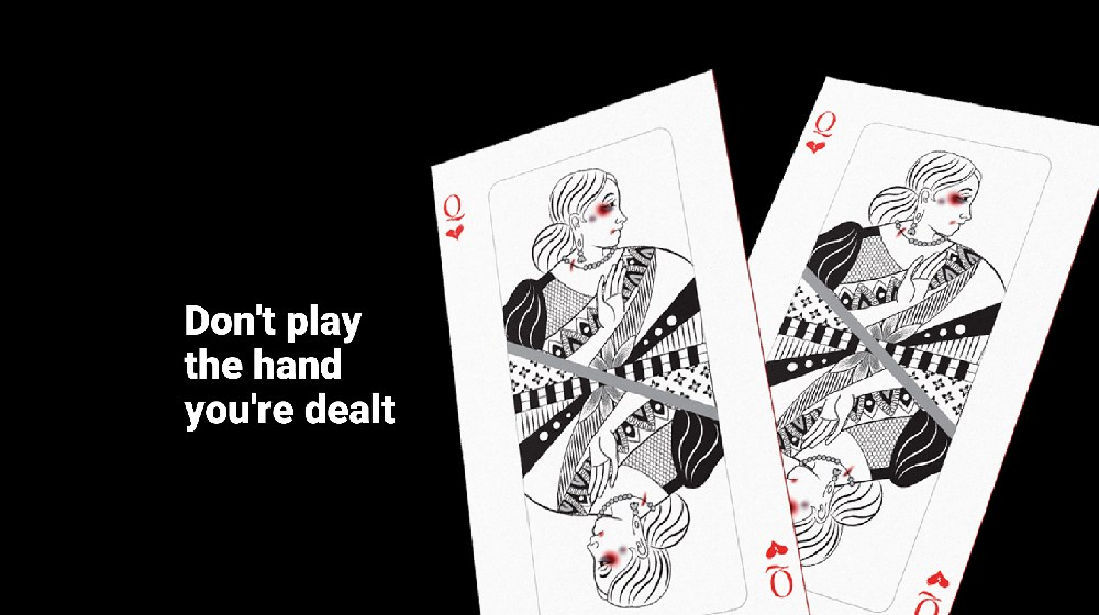Don't play the hand you're dealt